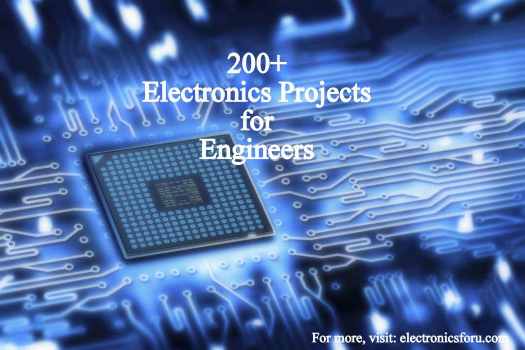 200+ Electronics Projects for Engineers | Electronics For You